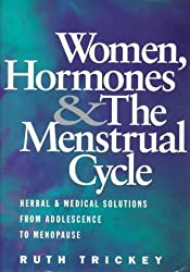 Women, Hormones and the Menstrual Cycle: Herbal and Medical Solutions from Adolescence to Menopause