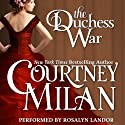 The Duchess War: The Brothers Sinister, Book 1 Audiobook by Courtney Milan Narrated by Rosalyn Landor