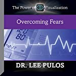 Overcoming Fears | Dr. Lee Pulos