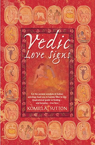 Vedic Love Signs: Let the Ancient Wisdom of Indian Astrology Lead You to Karmic Bliss in this Inspirational Guide to Finding and Keeping in Love