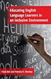Educating English Language Learners in an Inclusive Environment, Youb Kim and Patricia H. Hinchey, 1433121344