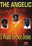 The Angelic Gospel Singers: I Want to See Jesus