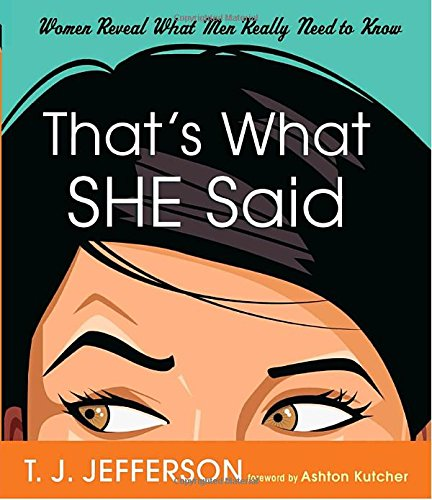 That's What She Said: Women Reveal What Men Really Need to Know ebook