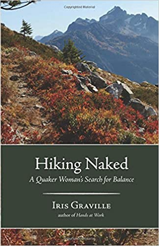 Hiking Naked A Quaker Womans Search For Balance Iris Graville 9781938846847 Amazon Com Books
