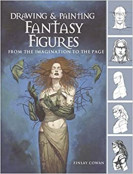 Book Drawing and Painting Fantasy Figures: From the Imagination to the Page by Cowan, Finlay (2004)