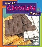 How Is Chocolate Made?, Angela Royston, 1403466416