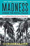 img - for Madness Under the Royal Palms: Love and Death Behind the Gates of Palm Beach book / textbook / text book