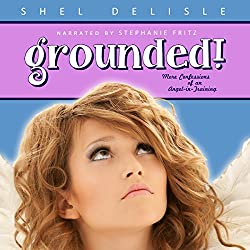 Grounded! More Confessions of an Angel in Training