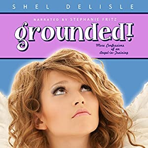 Grounded! More Confessions of an Angel in Training Audiobook