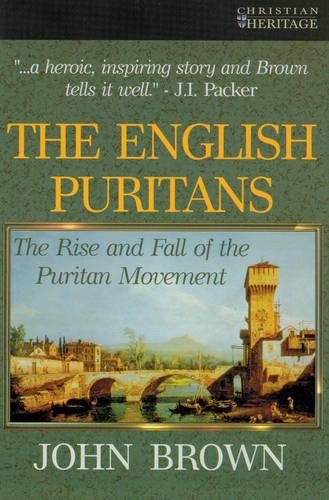 The English Puritans: The Rise and the Fall of the Puritan Movement (English Puritans)