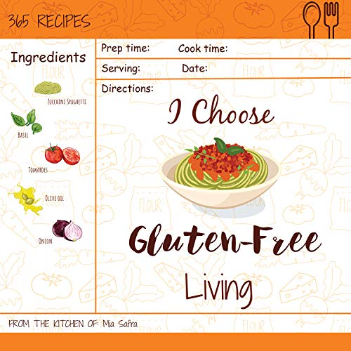 I Choose Gluten-Free Living: Reach 365 Happy And Healthy Days! [Gluten Free Bread Machine Recipe Book, French Gluten Free Cookbook, Gluten Free Vegan Bread ... [Volume 4] (I Choose Healthy Living) by Mia Safra