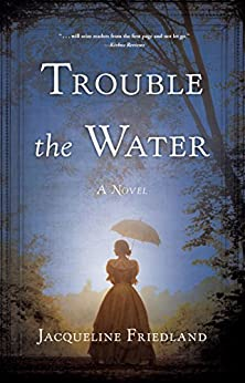 Trouble the Water: A Novel by [Friedland, Jacqueline]