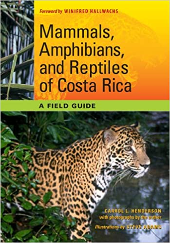 Mammals, Amphibians, and Reptiles of Costa Rica: A Field Guide (Corrie Herring Hooks Series)