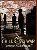 The Children's War, Monique Charlesworth, 0786270543