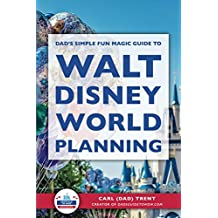 Dad's Simple, Fun, Magic Guide to Walt Disney World Planning