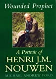 Front cover for the book Wounded Prophet: A Portrait of Henri J.M. Nouwen by Michael Ford