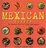 img - for Mexican Feasts: 50 Dishes Full of Fire and Spice book / textbook / text book