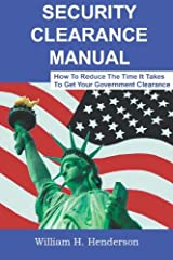 Security Clearance Manual: How To Reduce The Time It Takes To Get Your Government Clearance Paperback