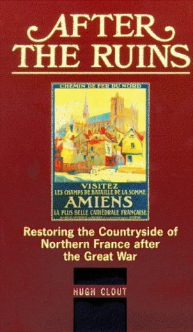 After the Ruins: Restoring the Countryside of Northern France after the Great War (History)