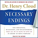 Necessary Endings: The Employees, Businesses, and Relationships That All of Us Have to Give Up in Order to Move Forward Hörbuch von Henry Cloud Gesprochen von: Henry Cloud