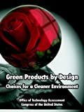 Green Products by Design, Office of Technology Assessment Staff and Congress of the United States, 1410222292