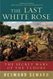 The Last White Rose, Desmond Seward, 160598549X