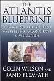 The Atlantis Blueprint, Colin Wilson and Rand Flem-Ath, 0385334796