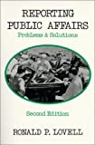 Reporting Public Affairs : Problems and Solutions, Lovell, Ronald P., 0881336963