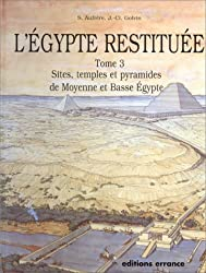 L'Egypte restituée, tome 3. Sites, temples et pyramides de Moyenne et de Basse Egypte