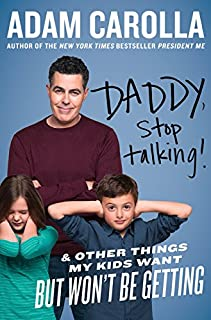 Book Cover: Daddy, Stop Talking!: And Other Things My Kids Want But Won't Be Getting