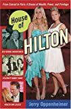 House of Hilton: From Conrad to Paris: A Drama of Wealth, Power, and Privilege