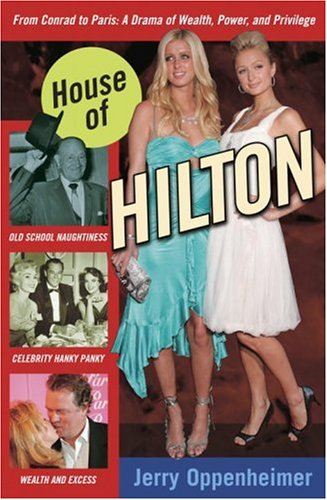 House Of Hilton  From Conrad To Paris  A Drama Of Wealth  Power  And Privilege