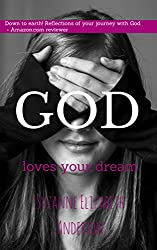 God Loves Your Dream: A 60-Day Journey to Fulfilling the Dream God Placed in Your Heart: Book Two in the