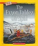 The Exxon Valdez Oil Spill (A True Book)