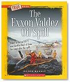 The EXXON Valdez Oil Spill (True Books: American History (Paperback))