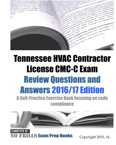 (Tennessee HVAC Contractor License CMC-C Exam Review Questions and Answers 2016/17 Edition: A Self-Practice Exercise Book focusing on code compliance)