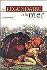 Le Légendaire de la mer par Merrien