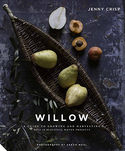 (Willow: A Guide to Growing and Harvesting - Plus 20 Beautiful Woven Projects)