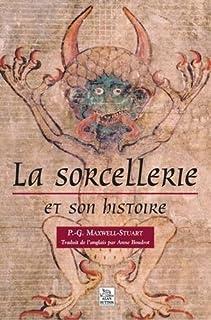 La sorcellerie et son histoire, Maxwell-Stuart, P. G.