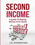 Second Income: A Guide To Making Money from Home