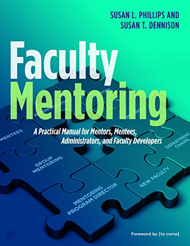 Faculty Mentoring: A Practical Manual for Mentors, Mentees, Administrators, and Faculty Developers