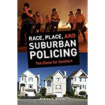 Race, Place, and Suburban Policing: Too Close for Comfort