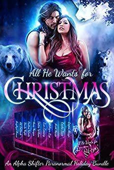 All He Wants For Christmas: A Limited Edition Paranormal Alpha Shifter Holiday Bundle by [Alisyn, Emma, Marie, Ariel, Lane, Cecilia, Morgan, Anna, Lize, Shelique, Coming, Ever, Armae, Angelique, Woods, Paulina, Night, Starla, DeClerck, AR , Jacqueline Sweet, Devon March, Lila Grey]