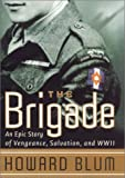 img - for The Brigade : An Epic Story of Vengeance, Salvation, and World War II book / textbook / text book