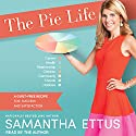 The Pie Life: A Guilt-Free Recipe for Success and Satisfaction Audiobook by Samantha Ettus Narrated by Samantha Ettus