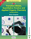 Transition Metals, Quantitative Kinetics and Applied Organic Chemistry, Brian Chapman and Alan Jarvis, 0748776583