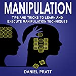Manipulation: Tips and Tricks to Learn and Execute Manipulation Techniques | Daniel Pratt