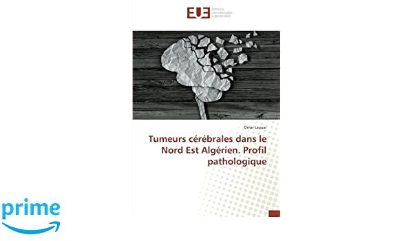 Tumeurs Cerebrales Dans Le Nord Est Algerien Profil Pathologique