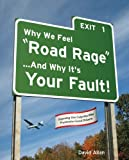 Why We Feel Road Rage ... and Why It's Your Fault!, David Harned, 0982200803