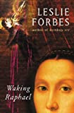 Front cover for the book Waking Raphael by Leslie Forbes
